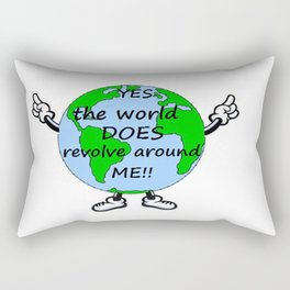 YES THE WORLD DOES REVOLVE AROUND ME Rectangular Pillow