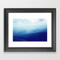 Let your faith be bigger than your fear. Framed Art Print