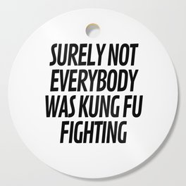 Surely Not Everybody Was Kung Fu Fighting Cutting Board