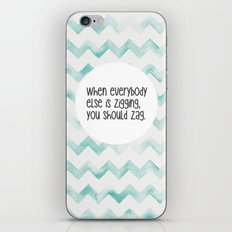 When everybody else is zigging, you should zag. iPhone & iPod Skin