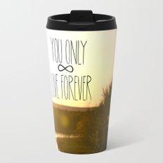 You Only Live Forever Travel Mug