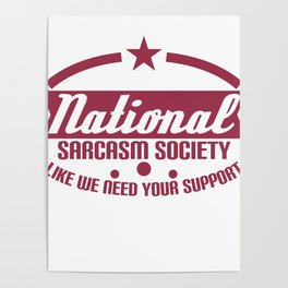 """National Sarcasm Society Like We Need Your Support"" tee designs. Made perfectly for ironic peoples! Poster"