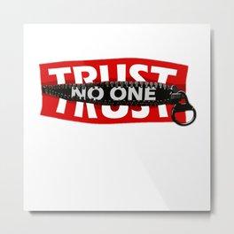 Trust No One Metal Print