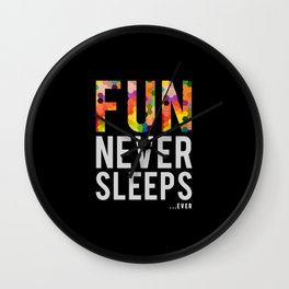 FUN NEVER SLEEPS...ever Wall Clock
