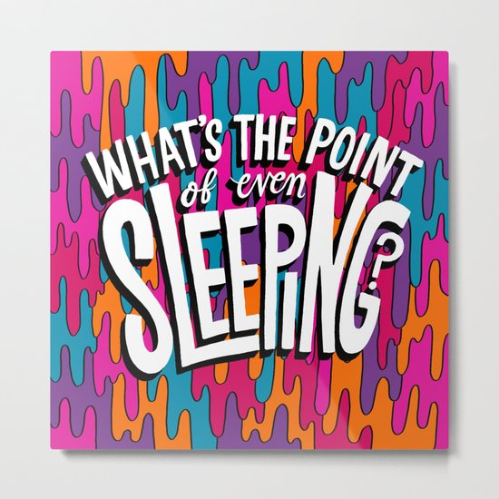 What's the point of even sleeping? Metal Print