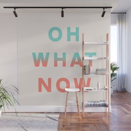 Oh What Now Wall Mural