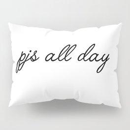 pjs all day Pillow Sham