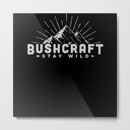 Stay Wild Bushcraft - Survival Outdoor Metal Print