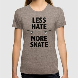 Less Hate, More Skate T-shirt