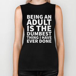 Being an Adult is the Dumbest Thing I have Ever Done (Black & White) Biker Tank