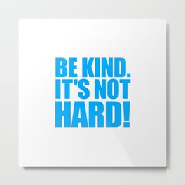 Be Kind it's not hard Metal Print
