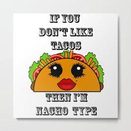 If you don't like tacos I'm Nacho type Kawaii Metal Print