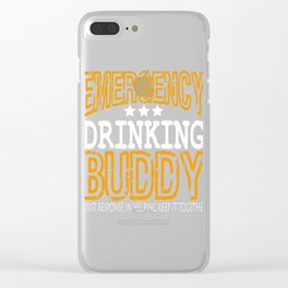 """Emergency Drinking Buddy"" for you and everybody. Makes a nice gift for your family and friends!  Clear iPhone Case"