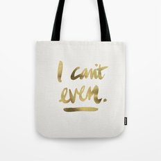 I Can't Even – Gold Ink Tote Bag