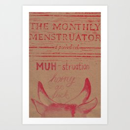 THE MONTHLY MENSTRUATOR - a periodical: horny Art Print