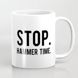 Stop Hammer Time Coffee Mug