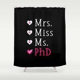 Funny Ph.D. Grad Mrs Miss Ms PhD Shower Curtain