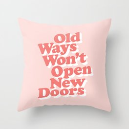 Old Ways Won't Open New Doors typography wall art home decor Throw Pillow