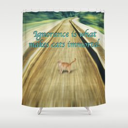 The Ignorance of Cats Shower Curtain