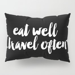 Eat Well Travel Often black and white monochrome typography poster design home decor bedroom wall Pillow Sham