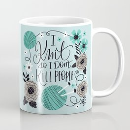 I Knit so I Don't Kill People Coffee Mug