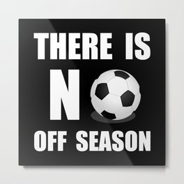 No Off Season Soccer Metal Print