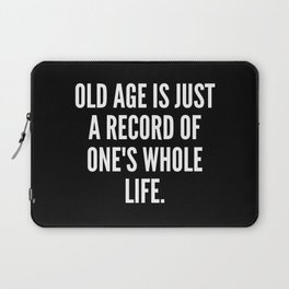 Old age is just a record of one s whole life Laptop Sleeve