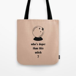 who's doper than this witch Tote Bag