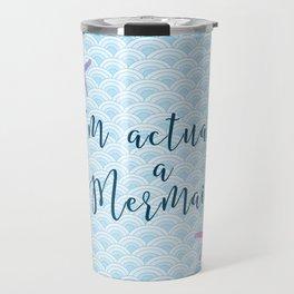 I'm Actually a Mermaid - Blue Mermaid Scales and Starfish Travel Mug