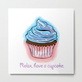 Relax, have a cup cake. Metal Print