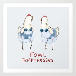 Fowl Temptresses Art Print