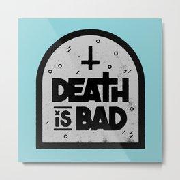Death is Bad Metal Print