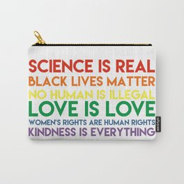 Science is real! Black lives matter! No human is illegal! Love is love! Women's rights are human rig Carry-All Pouch