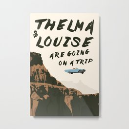 THELMA & LOUISE ARE GOING ON A TRIP Metal Print