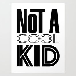 Not a Cool Kid Art Print
