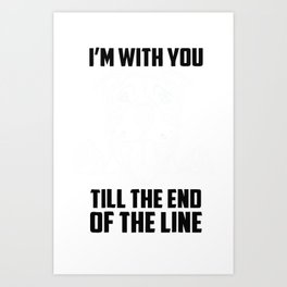 I'm with you till the end of the line funny Tshirt Art Print