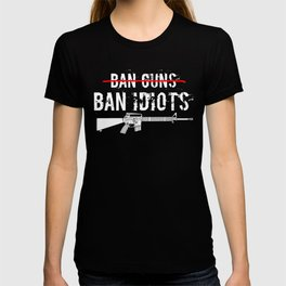 Ban Idiots Not Guns Pro Gun Shirt - Second Amendment T-shirt