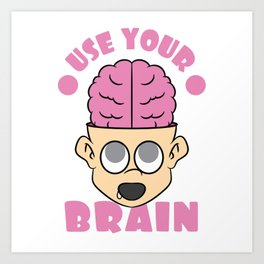 Use Your Brain T-shirt Design with a nice image of a Boy with his Brain out Pinky Brainy Stupid Art Print