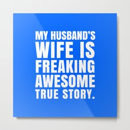 My Husband's Wife is Freaking Awesome (Blue) Metal Print