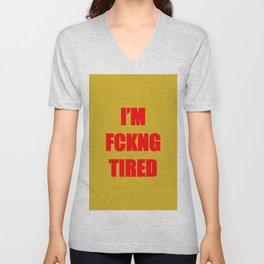 I'm fucking tired Unisex V-Neck