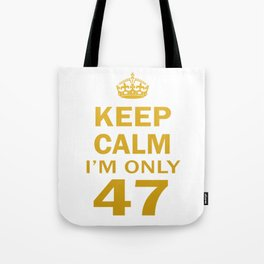 I'm only 47 Tote Bag