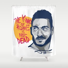 Francesco Totti - The King of Rome is not dead Shower Curtain