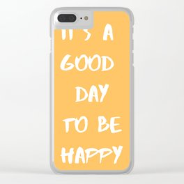 it's a good day to be happy Clear iPhone Case