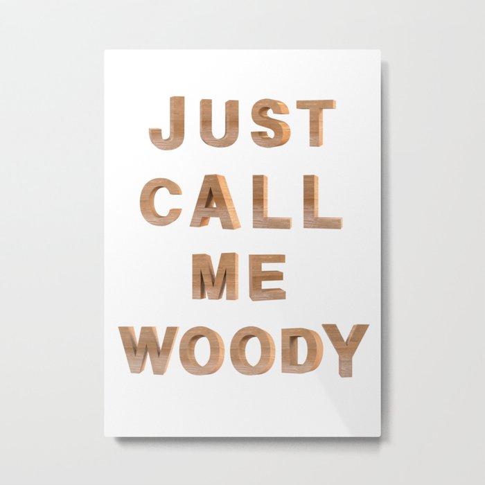 Just call me Woody Metal Print