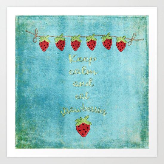 Keep calm and eat strawberries I Fruit Food Strawberry Art Print