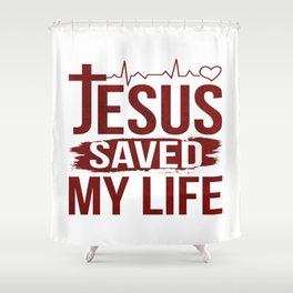 Jesus Saved My Life Christ Priest Quote Meme Gift Shower Curtain