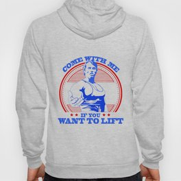 Come With Me If You Want To Lift Hoody