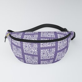 What I Do When I am Blackout Drunk is None of My Business (Ultra Violet) Fanny Pack
