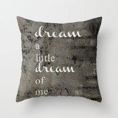 DREAM A LITTLE DREAM OF ME.. Throw Pillow