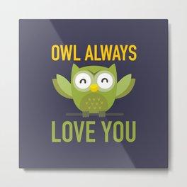 Owl Loves You Always Metal Print